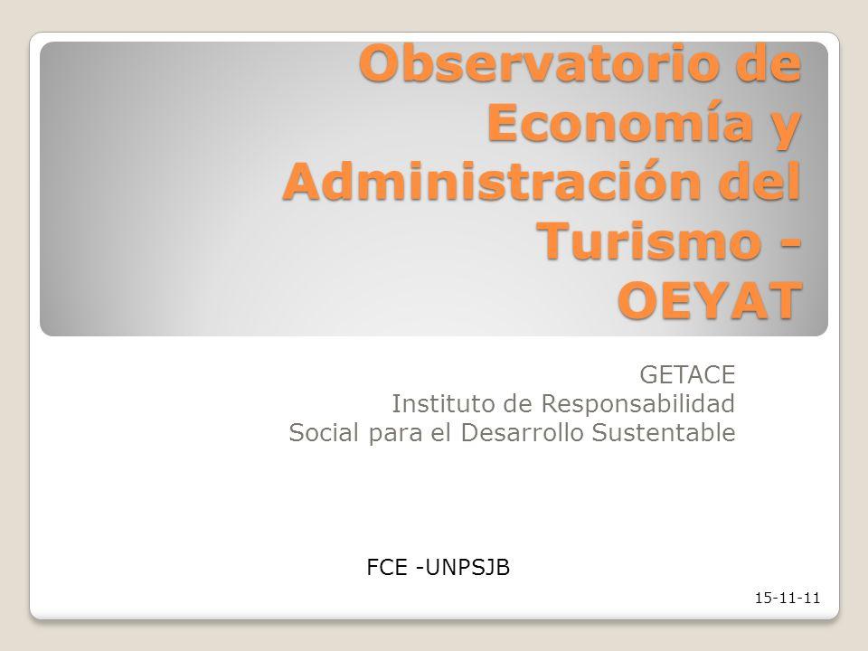 Observatorio de Economía y Administración del Turismo - OEYAT GETACE Instituto de Responsabilidad Social para el Desarrollo Sustentable FCE -UNPSJB 15-11-11
