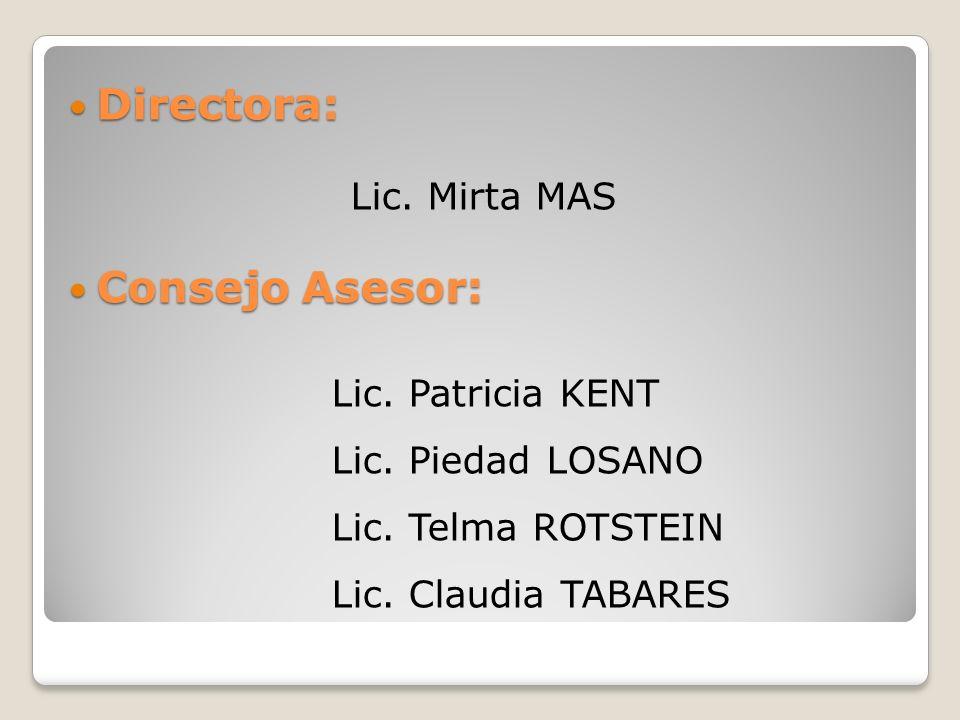 Directora: Directora: Lic. Mirta MAS Consejo Asesor: Consejo Asesor: Lic.