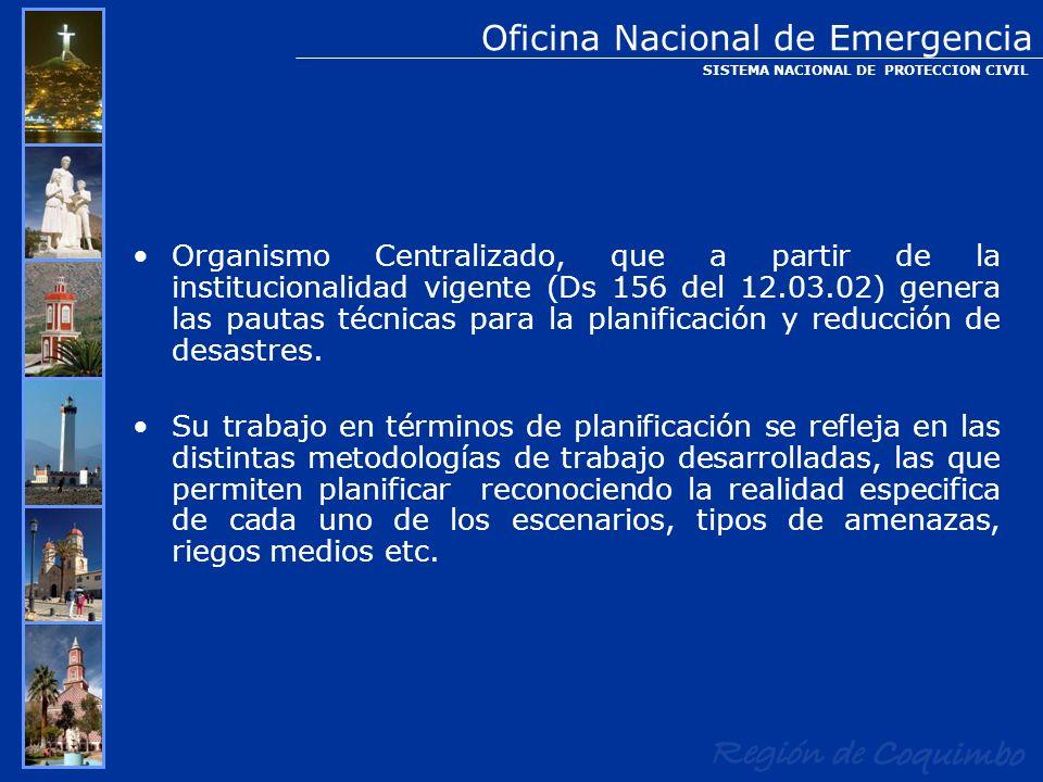 Organismo Centralizado, que a partir de la institucionalidad vigente (Ds 156 del 12.03.02) genera las pautas técnicas para la planificación y reducció