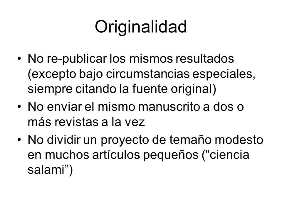 Originalidad No re-publicar los mismos resultados (excepto bajo circumstancias especiales, siempre citando la fuente original) No enviar el mismo manu