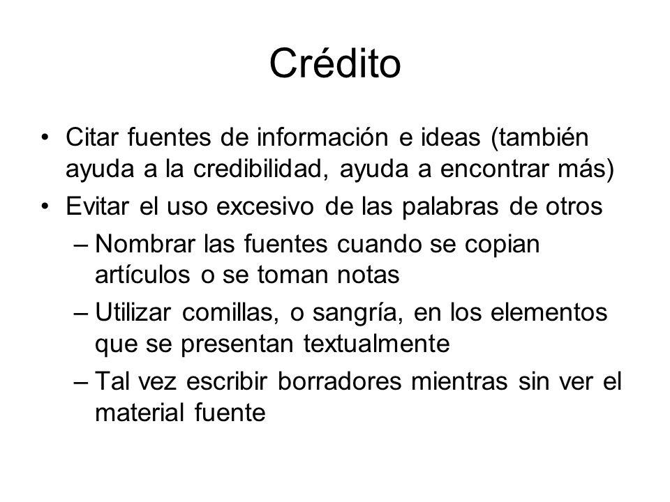 Crédito Citar fuentes de información e ideas (también ayuda a la credibilidad, ayuda a encontrar más) Evitar el uso excesivo de las palabras de otros
