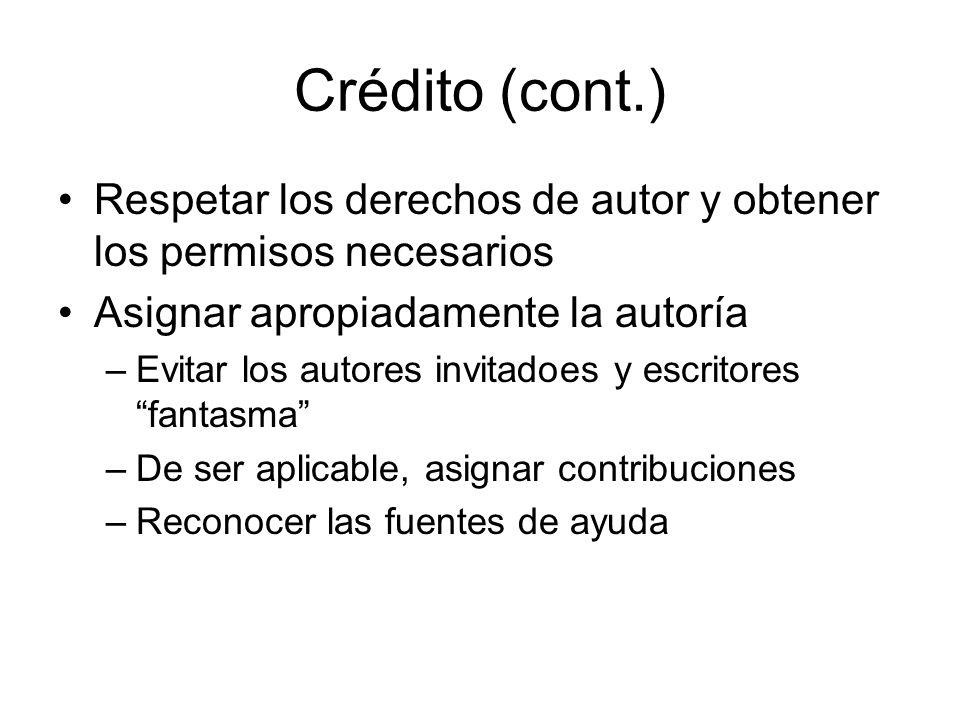 Crédito (cont.) Respetar los derechos de autor y obtener los permisos necesarios Asignar apropiadamente la autoría –Evitar los autores invitadoes y es