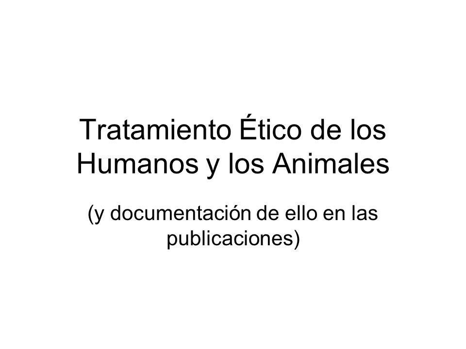 Tratamiento Ético de los Humanos y los Animales (y documentación de ello en las publicaciones)