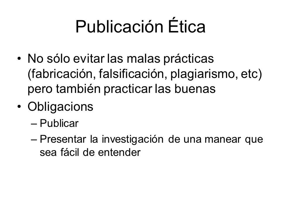 Publicación Ética No sólo evitar las malas prácticas (fabricación, falsificación, plagiarismo, etc) pero también practicar las buenas Obligacions –Pub