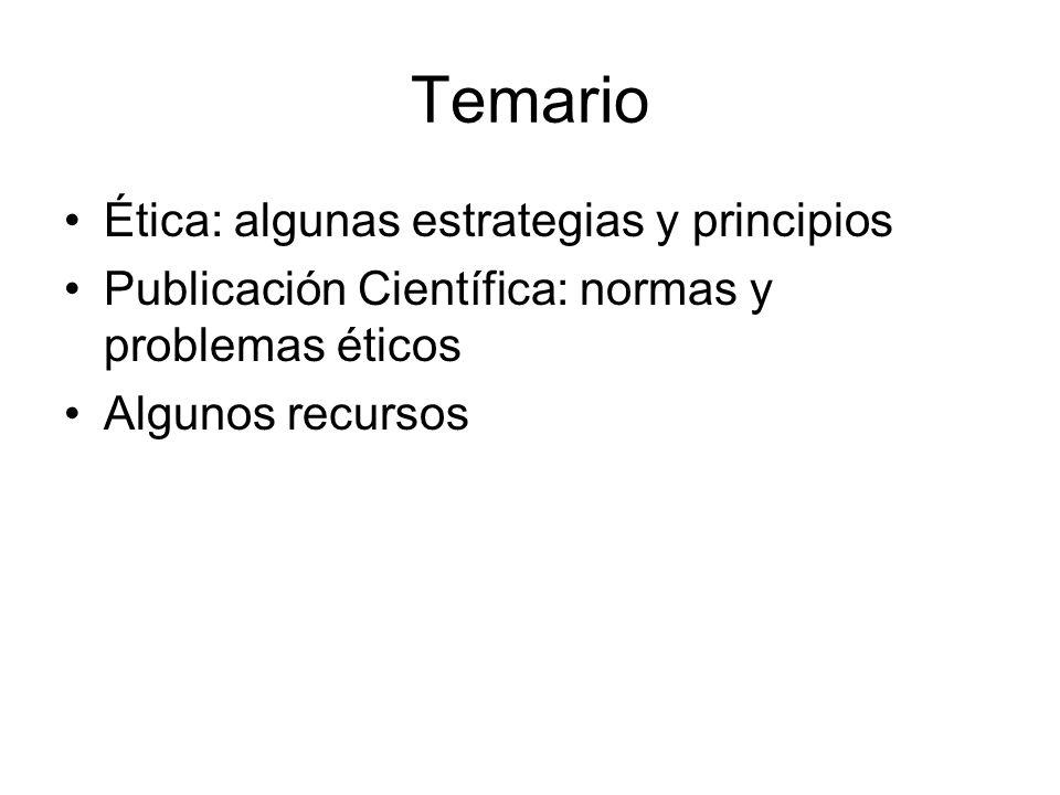 Temario Ética: algunas estrategias y principios Publicación Científica: normas y problemas éticos Algunos recursos