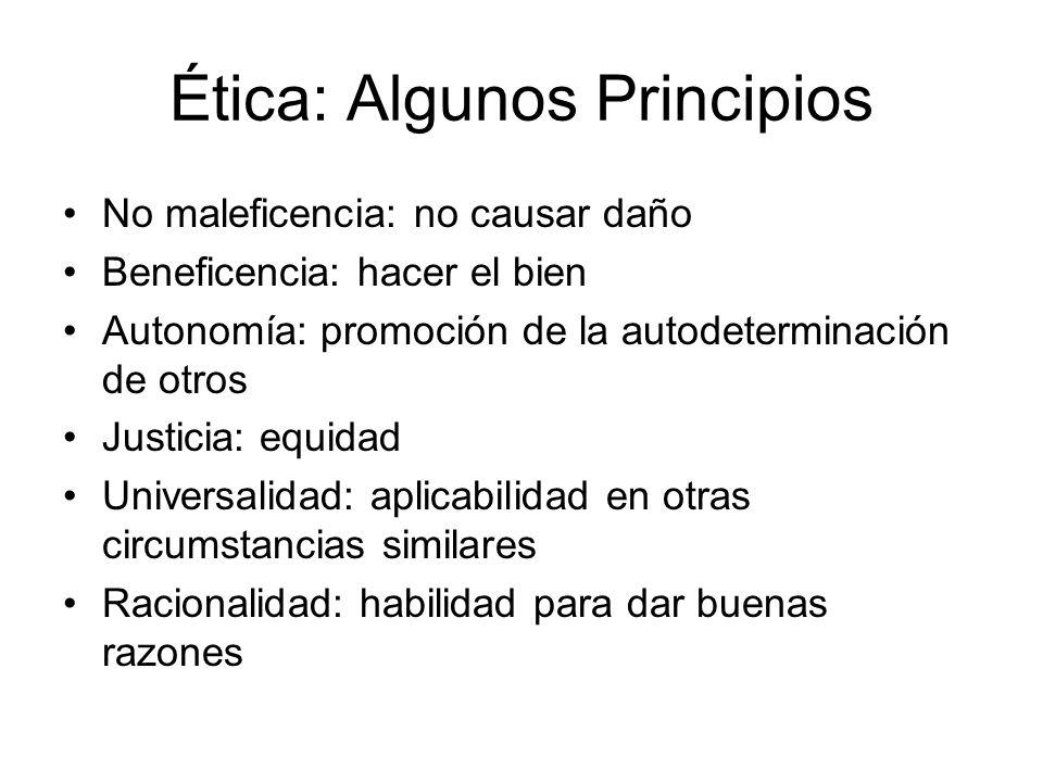 Ética: Algunos Principios No maleficencia: no causar daño Beneficencia: hacer el bien Autonomía: promoción de la autodeterminación de otros Justicia: