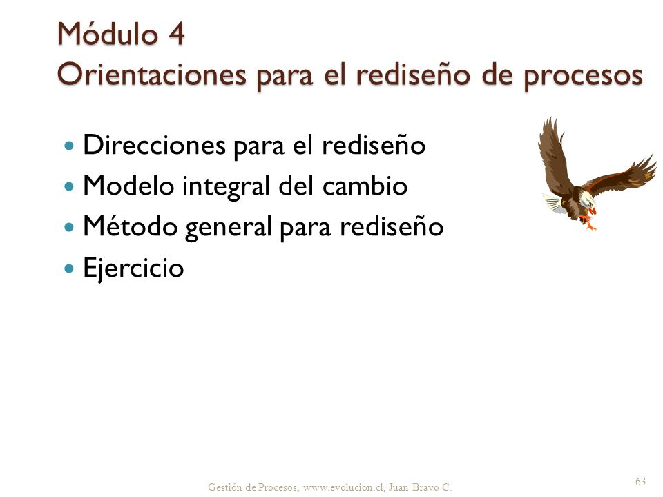 Gestión de Procesos, www.evolucion.cl, Juan Bravo C. Módulo 4 Orientaciones para el rediseño de procesos Direcciones para el rediseño Modelo integral