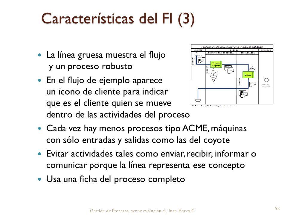 Gestión de Procesos, www.evolucion.cl, Juan Bravo C. Características del FI (3) La línea gruesa muestra el flujo y un proceso robusto En el flujo de e