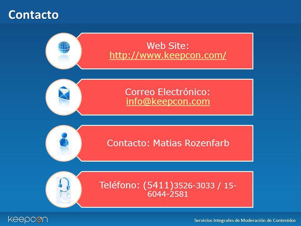 Contacto Servicios Integrales de Moderación de Contenidos Web Site: http://www.keepcon.com/ http://www.keepcon.com/ Correo Electrónico: info@keepcon.c