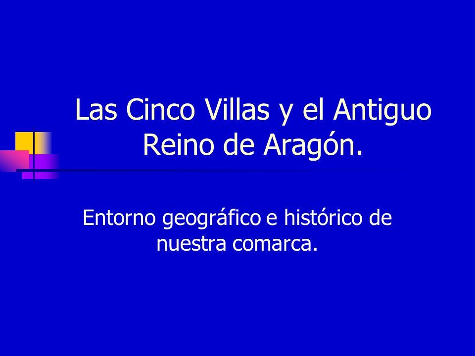 Las Cinco Villas y el Antiguo Reino de Aragón. Entorno geográfico e histórico de nuestra comarca.