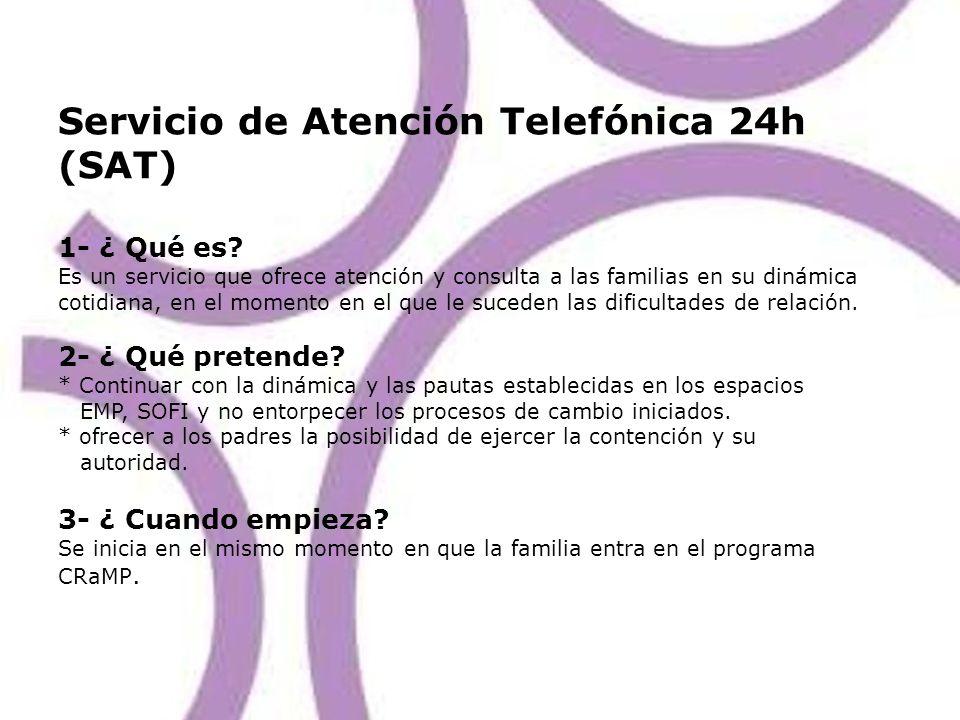 Servicio de Atención Telefónica 24h (SAT) 1- ¿ Qué es? Es un servicio que ofrece atención y consulta a las familias en su dinámica cotidiana, en el mo