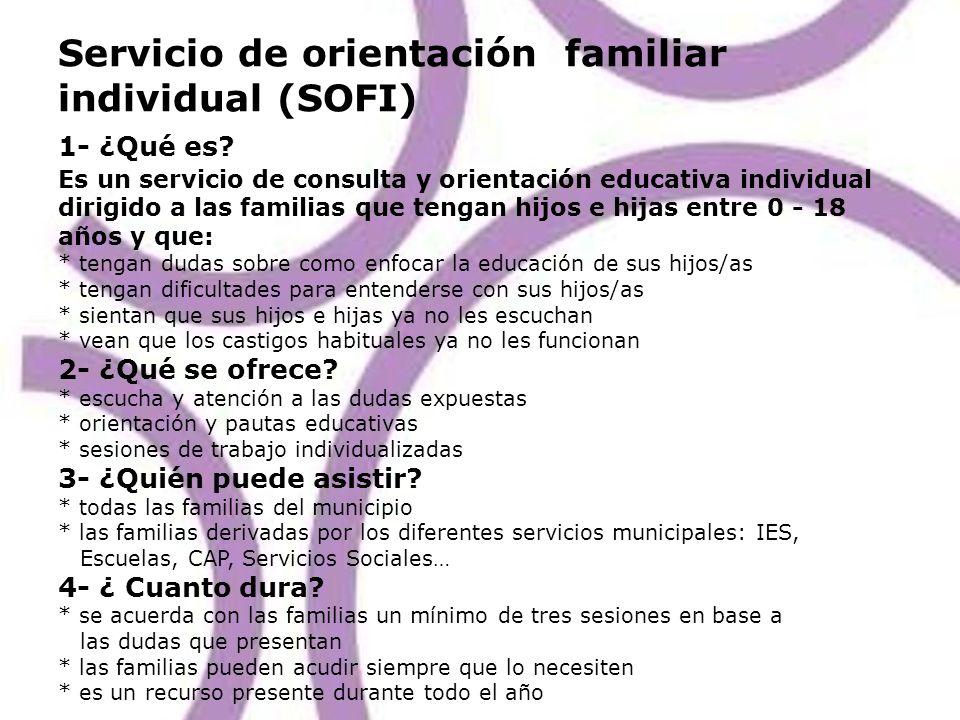 Servicio de orientación familiar individual (SOFI) 1- ¿Qué es? Es un servicio de consulta y orientación educativa individual dirigido a las familias q