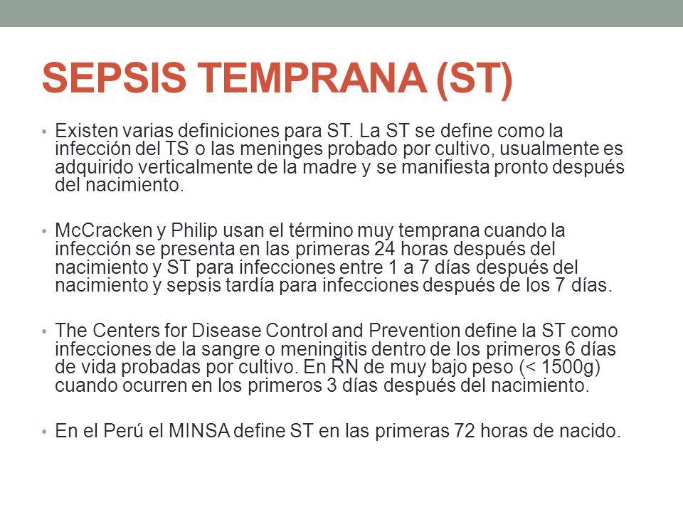 SEPSIS TEMPRANA (ST) Existen varias definiciones para ST. La ST se define como la infección del TS o las meninges probado por cultivo, usualmente es a