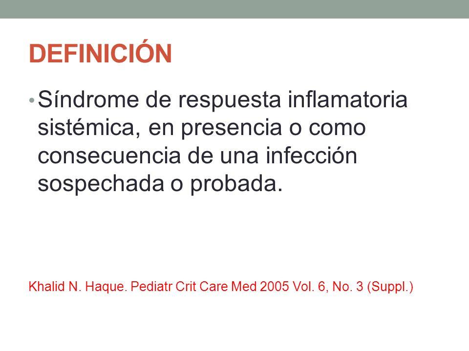 DEFINICIÓN Síndrome de respuesta inflamatoria sistémica, en presencia o como consecuencia de una infección sospechada o probada. Khalid N. Haque. Pedi