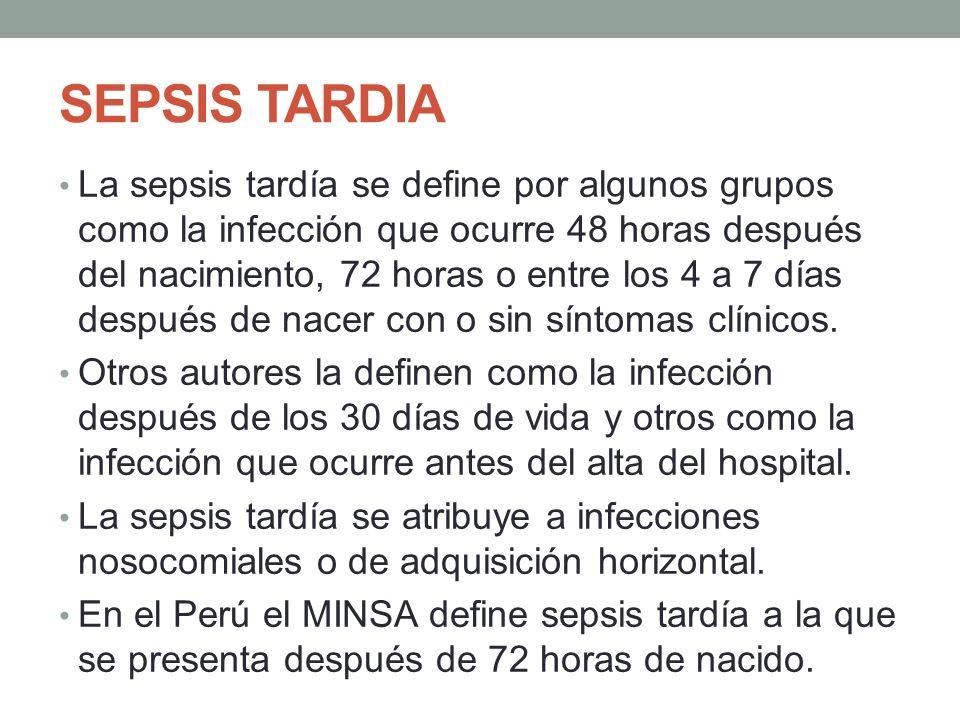 SEPSIS TARDIA La sepsis tardía se define por algunos grupos como la infección que ocurre 48 horas después del nacimiento, 72 horas o entre los 4 a 7 días después de nacer con o sin síntomas clínicos.