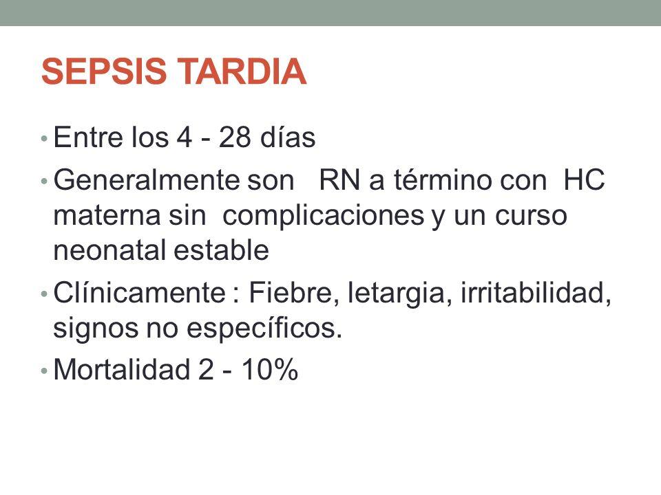 SEPSIS TARDIA Entre los 4 - 28 días Generalmente son RN a término con HC materna sin complicaciones y un curso neonatal estable Clínicamente : Fiebre,