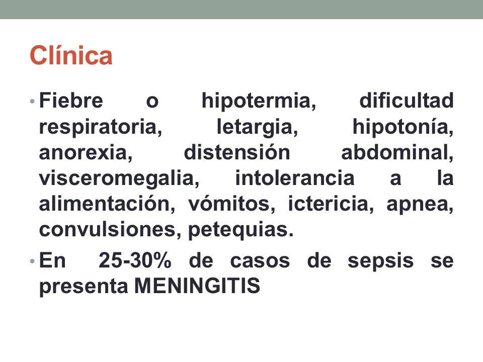 Clínica Fiebre o hipotermia, dificultad respiratoria, letargia, hipotonía, anorexia, distensión abdominal, visceromegalia, intolerancia a la alimentación, vómitos, ictericia, apnea, convulsiones, petequias.
