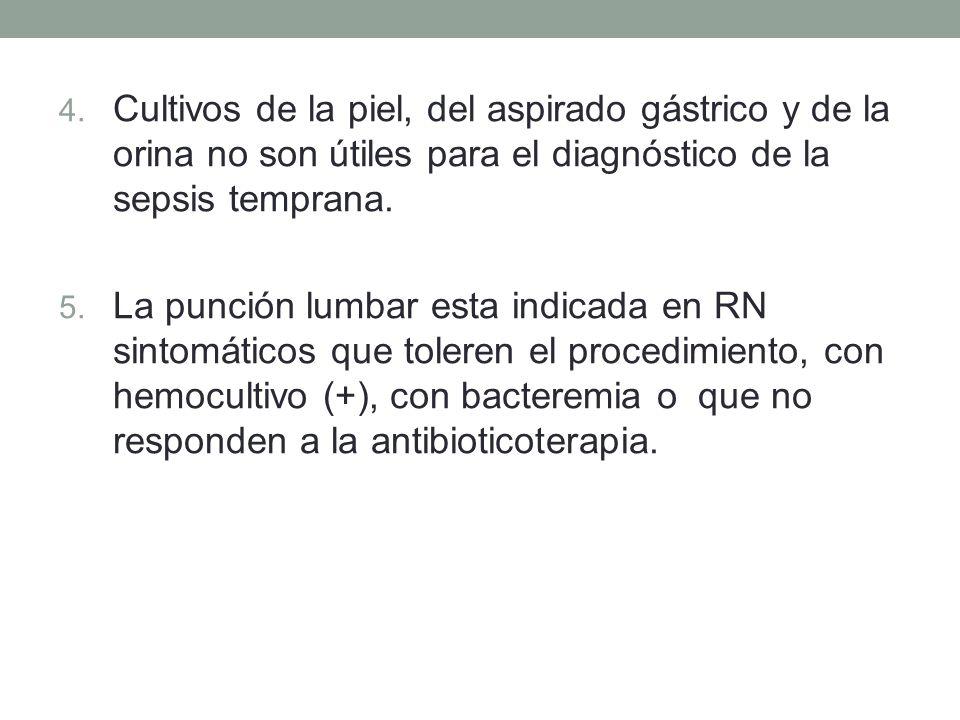4. Cultivos de la piel, del aspirado gástrico y de la orina no son útiles para el diagnóstico de la sepsis temprana. 5. La punción lumbar esta indicad