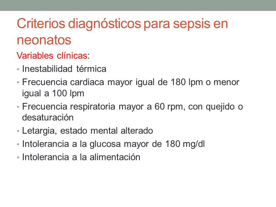 Criterios diagnósticos para sepsis en neonatos Variables hemodinámicas: Presión arterial bajo 2 DS del valor normal para la edad Presión sistólica <50 mmHg en el RN de 1 día Presión sistólica <65 mmHg en el neonato de 1 mes Variables de perfusión tisular: Llenado capilar > de 3 segundos Lactato > 3 mmol/L