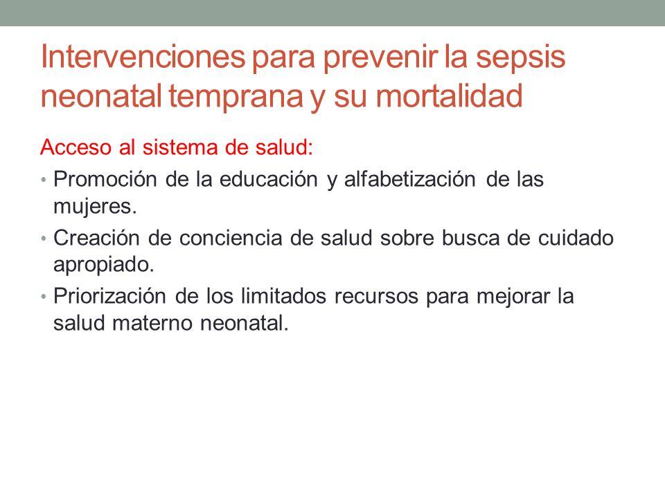 Intervenciones para prevenir la sepsis neonatal temprana y su mortalidad Acceso al sistema de salud: Promoción de la educación y alfabetización de las mujeres.