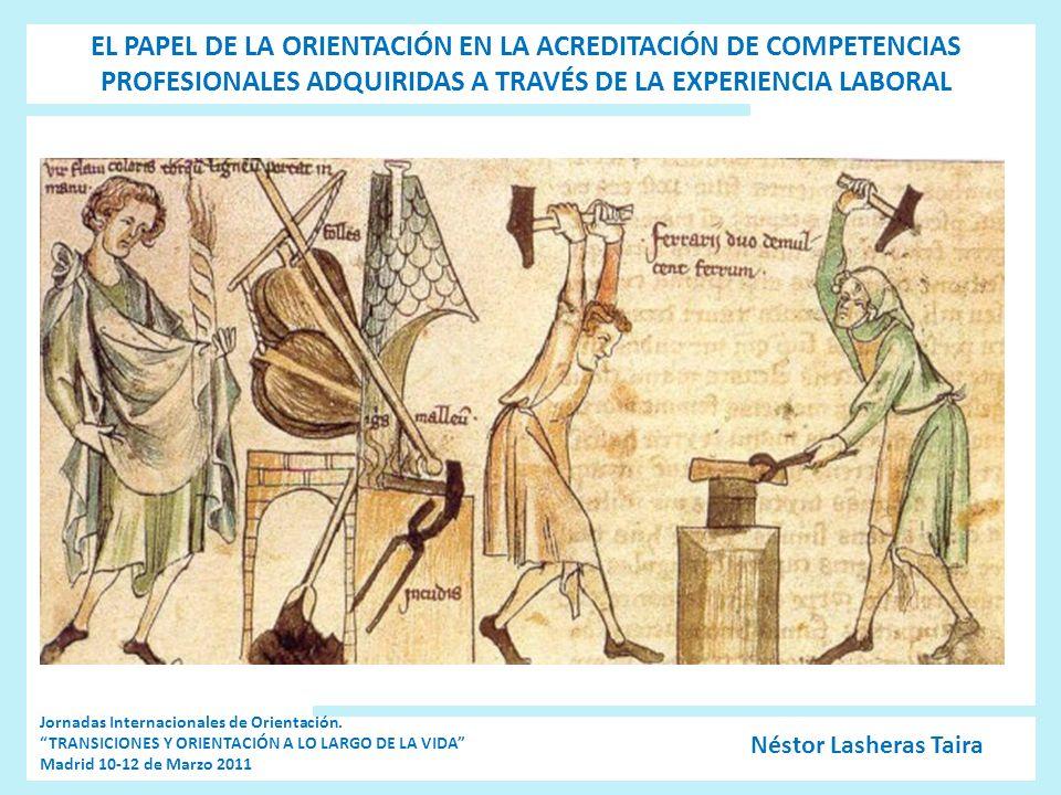 EL PAPEL DE LA ORIENTACIÓN EN LA ACREDITACIÓN DE COMPETENCIAS PROFESIONALES ADQUIRIDAS A TRAVÉS DE LA EXPERIENCIA LABORAL Néstor Lasheras Taira Jornad