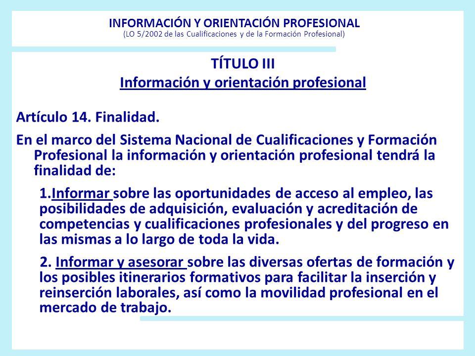INFORMACIÓN Y ORIENTACIÓN PROFESIONAL (LO 5/2002 de las Cualificaciones y de la Formación Profesional) TÍTULO III Información y orientación profesiona