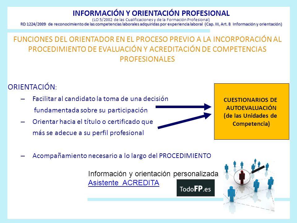 INFORMACIÓN Y ORIENTACIÓN PROFESIONAL (LO 5/2002 de las Cualificaciones y de la Formación Profesional) FUNCIONES DEL ORIENTADOR POSTERIORES AL DESARROLLO DEL PROCEDIMIENTO DE EVALUACIÓN Y ACREDITACIÓN DE COMPETENCIAS PROFESIONALES INFORMACIÓN Diversidad de itinerarios formativos POT MATRÍCULA PARCIAL PRUEBAS DE ACCESO …… Formación para el empleo ORIENTACIÓN Elaboración de un plan de formación para:plan de formación Acreditar unidades de competencia en convocatorias posteriores Completar formación conducente a la obtención de un título de formación profesional o certificado de profesionalidad relacionado con las Unidades de Competencia acreditadas.