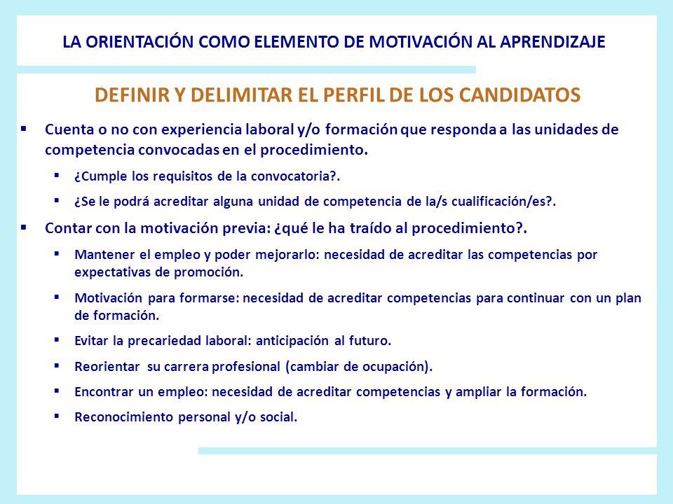 DEFINIR Y DELIMITAR EL PERFIL DE LOS CANDIDATOS Cuenta o no con experiencia laboral y/o formación que responda a las unidades de competencia convocada