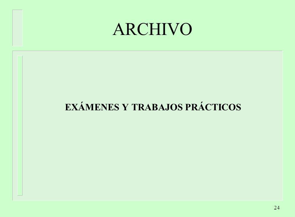 24 ARCHIVO EXÁMENES Y TRABAJOS PRÁCTICOS