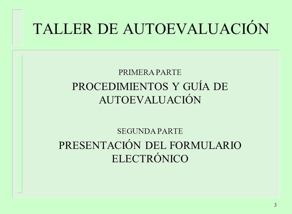 3 TALLER DE AUTOEVALUACIÓN PRIMERA PARTE PROCEDIMIENTOS Y GUÍA DE AUTOEVALUACIÓN SEGUNDA PARTE PRESENTACIÓN DEL FORMULARIO ELECTRÓNICO