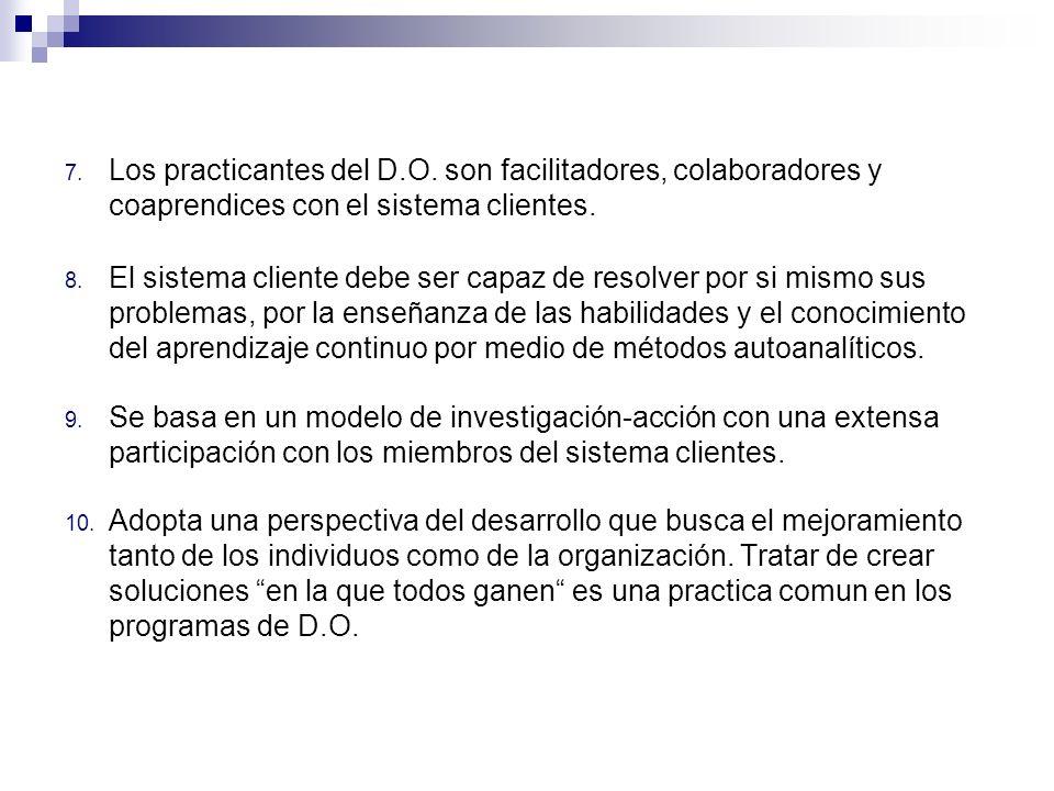 7. Los practicantes del D.O. son facilitadores, colaboradores y coaprendices con el sistema clientes. 8. El sistema cliente debe ser capaz de resolver
