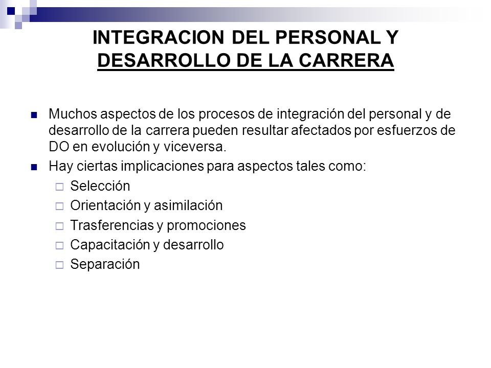 INTEGRACION DEL PERSONAL Y DESARROLLO DE LA CARRERA Muchos aspectos de los procesos de integración del personal y de desarrollo de la carrera pueden r