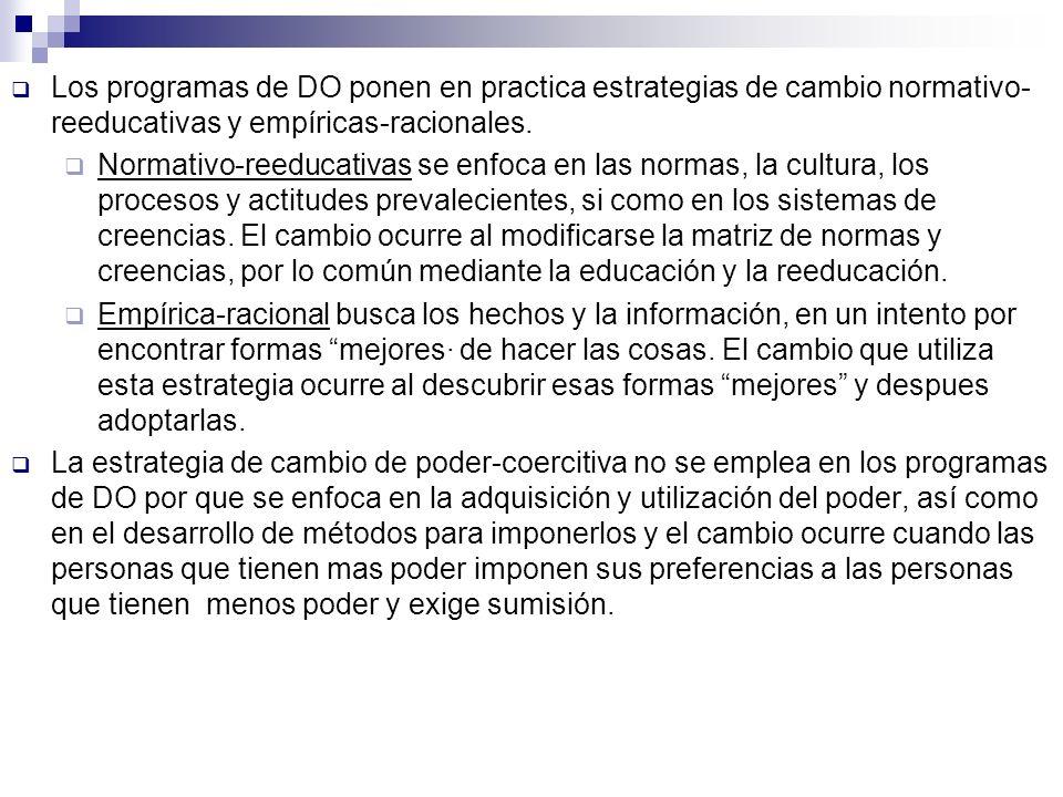 Los programas de DO ponen en practica estrategias de cambio normativo- reeducativas y empíricas-racionales. Normativo-reeducativas se enfoca en las no