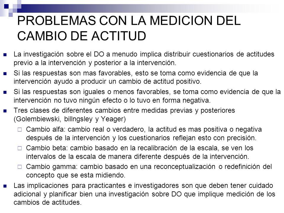 PROBLEMAS CON LA MEDICION DEL CAMBIO DE ACTITUD La investigación sobre el DO a menudo implica distribuir cuestionarios de actitudes previo a la interv