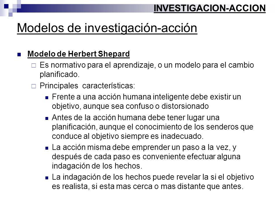 Modelos de investigación-acción Modelo de Herbert Shepard Es normativo para el aprendizaje, o un modelo para el cambio planificado. Principales caract