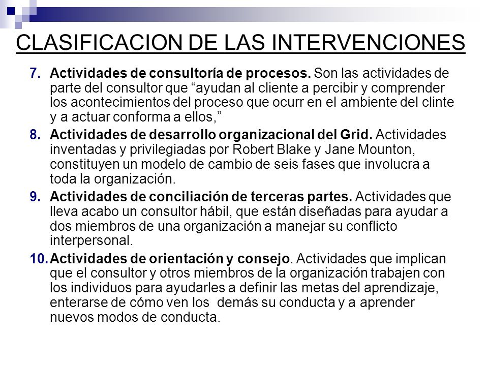 CLASIFICACION DE LAS INTERVENCIONES 7.Actividades de consultoría de procesos. Son las actividades de parte del consultor que ayudan al cliente a perci