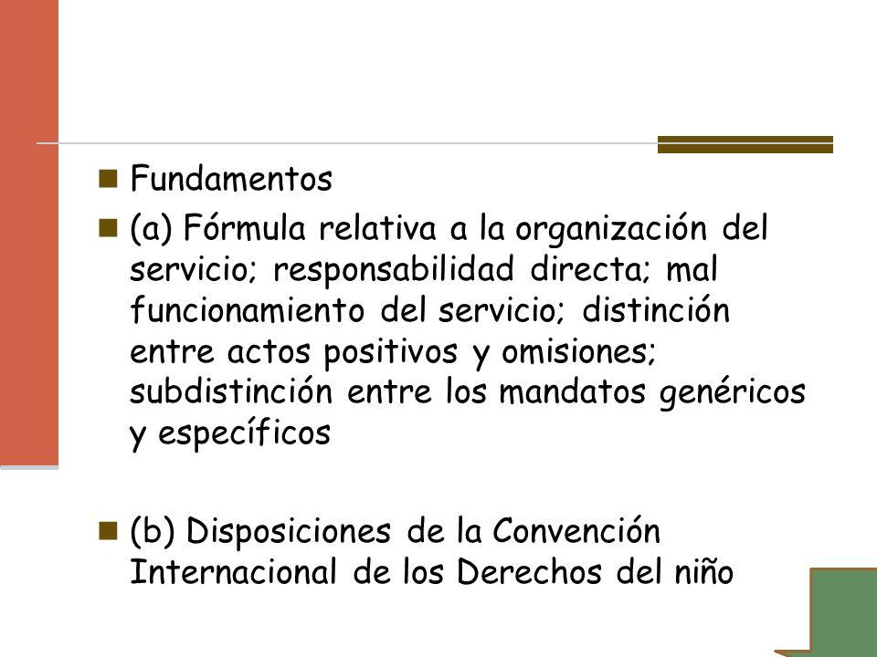 Fundamentos (a) Fórmula relativa a la organización del servicio; responsabilidad directa; mal funcionamiento del servicio; distinción entre actos posi
