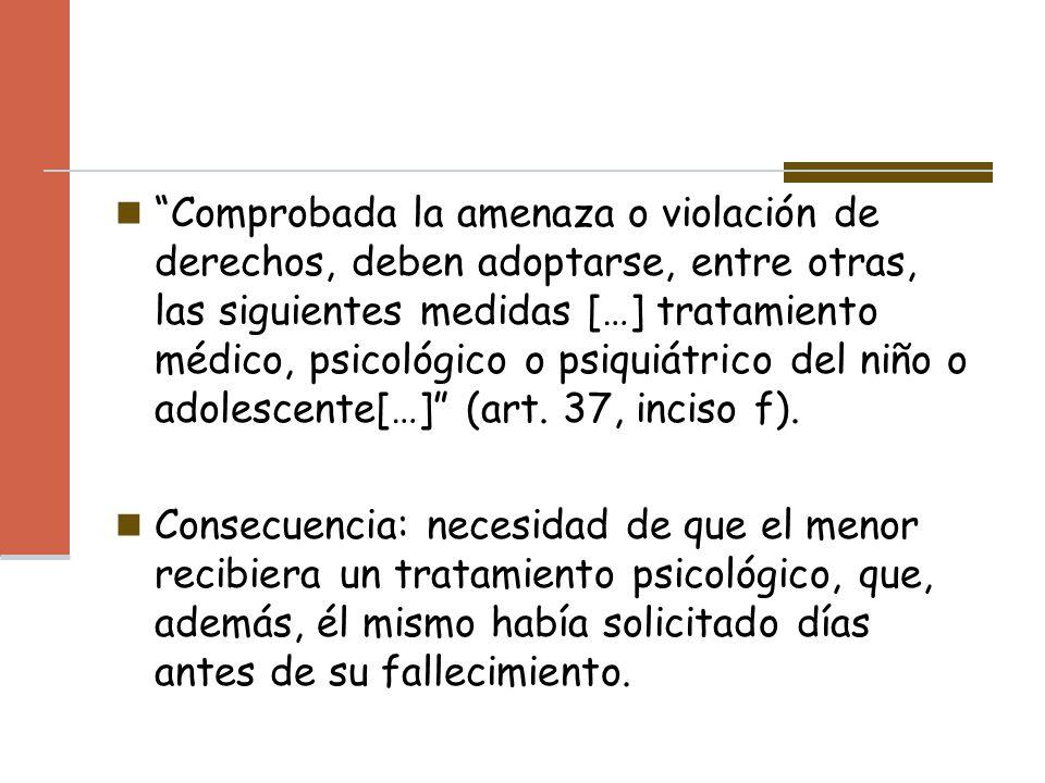 Comprobada la amenaza o violación de derechos, deben adoptarse, entre otras, las siguientes medidas […] tratamiento médico, psicológico o psiquiátrico