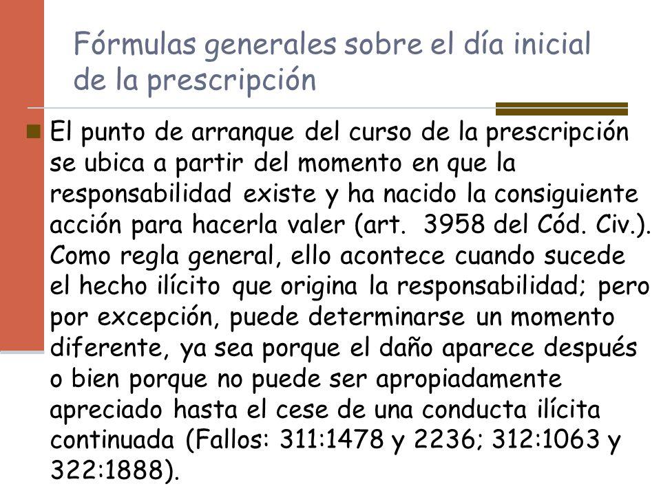 Fórmulas generales sobre el día inicial de la prescripción El punto de arranque del curso de la prescripción se ubica a partir del momento en que la r