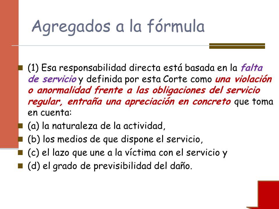 Agregados a la fórmula (1) Esa responsabilidad directa está basada en la falta de servicio y definida por esta Corte como una violación o anormalidad