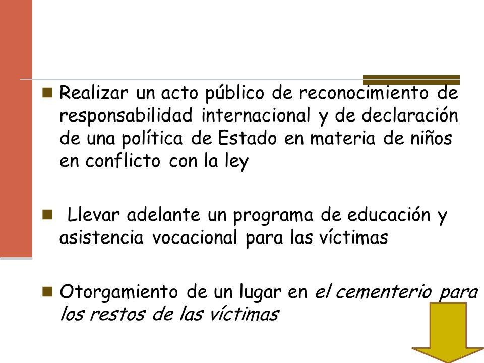 Realizar un acto público de reconocimiento de responsabilidad internacional y de declaración de una política de Estado en materia de niños en conflict
