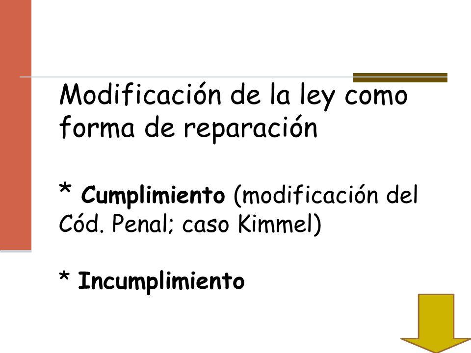 Modificación de la ley como forma de reparación * Cumplimiento (modificación del Cód. Penal; caso Kimmel) * Incumplimiento