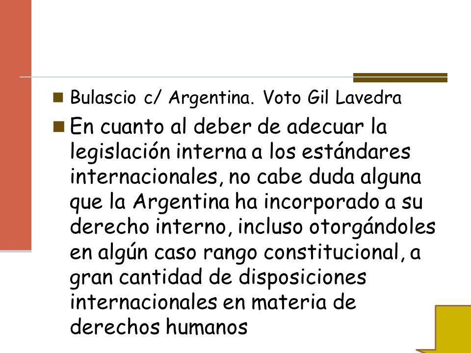 Bulascio c/ Argentina. Voto Gil Lavedra En cuanto al deber de adecuar la legislación interna a los estándares internacionales, no cabe duda alguna que