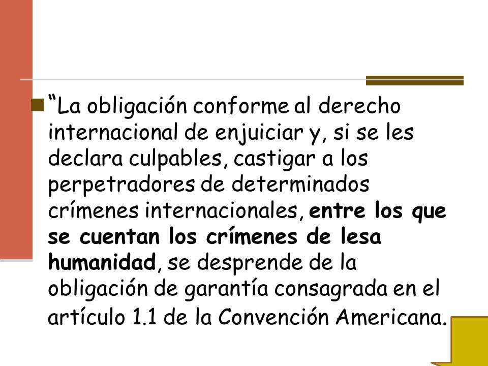 La obligación conforme al derecho internacional de enjuiciar y, si se les declara culpables, castigar a los perpetradores de determinados crímenes int