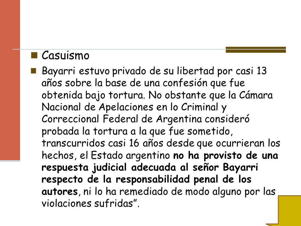 Casuismo Bayarri estuvo privado de su libertad por casi 13 años sobre la base de una confesión que fue obtenida bajo tortura. No obstante que la Cámar