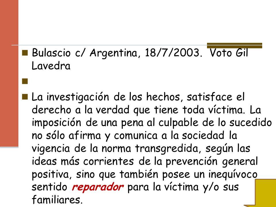 Bulascio c/ Argentina, 18/7/2003. Voto Gil Lavedra La investigación de los hechos, satisface el derecho a la verdad que tiene toda víctima. La imposic