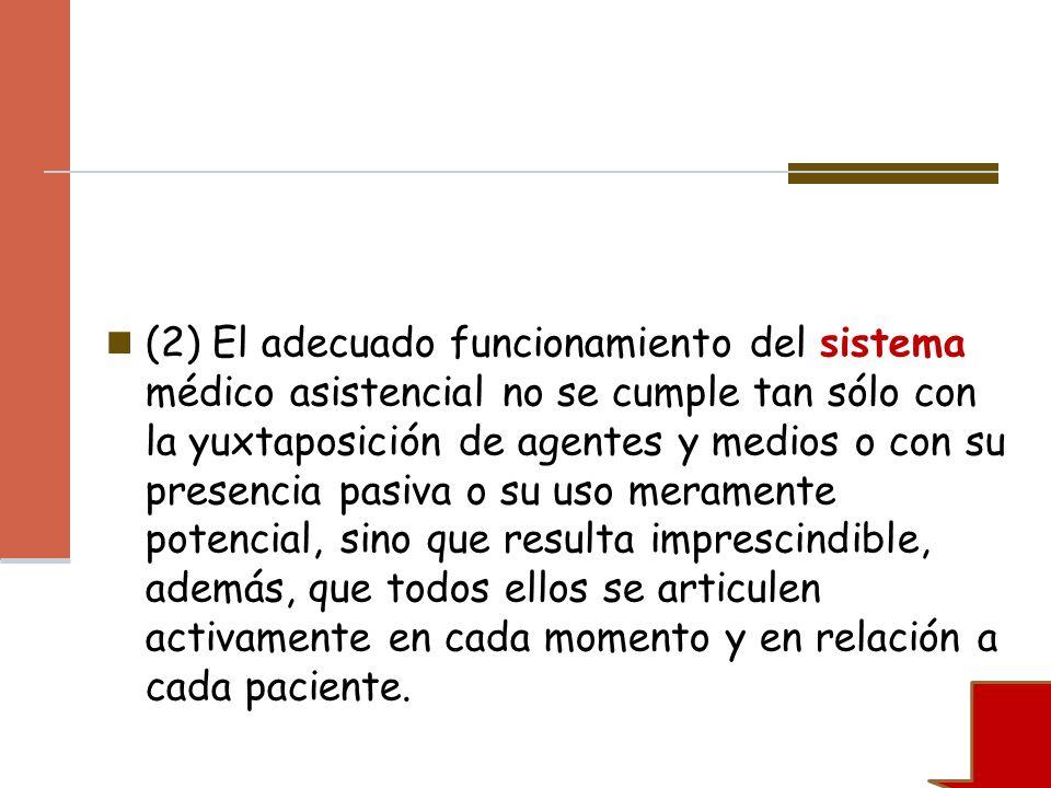 (2) El adecuado funcionamiento del sistema médico asistencial no se cumple tan sólo con la yuxtaposición de agentes y medios o con su presencia pasiva