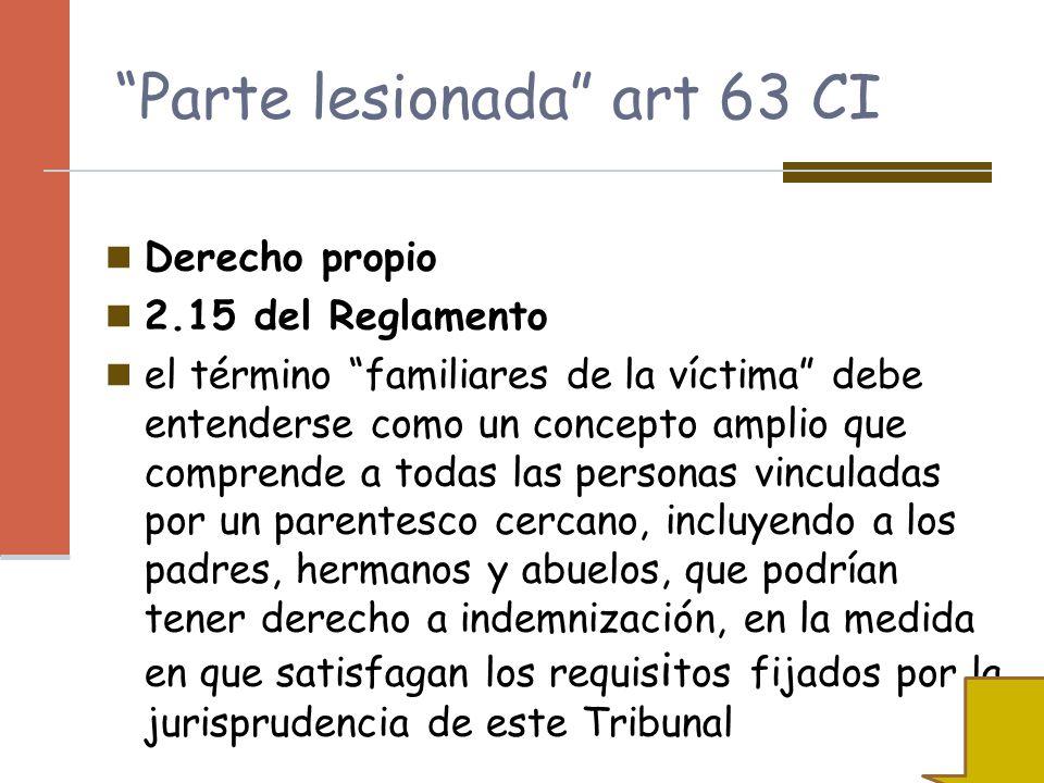 Parte lesionada art 63 CI Derecho propio 2.15 del Reglamento el término familiares de la víctima debe entenderse como un concepto amplio que comprende