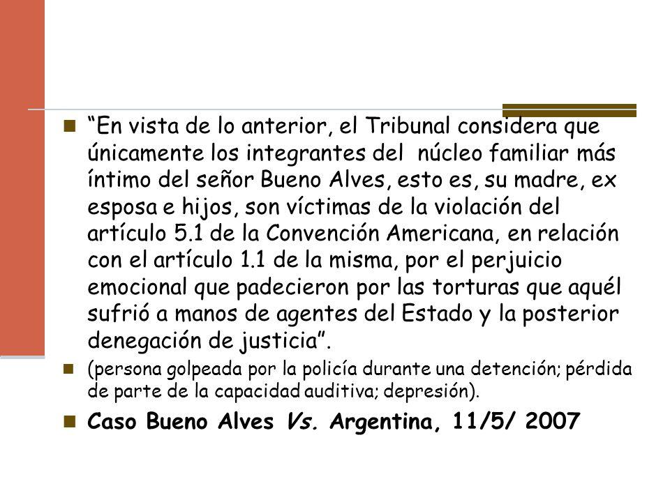 En vista de lo anterior, el Tribunal considera que únicamente los integrantes del núcleo familiar más íntimo del señor Bueno Alves, esto es, su madre,