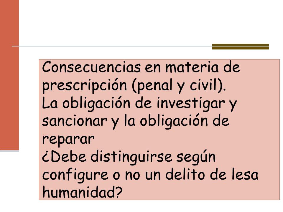 Consecuencias en materia de prescripción (penal y civil). La obligación de investigar y sancionar y la obligación de reparar ¿Debe distinguirse según
